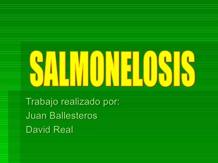 Trabajo realizado por: Juan Ballesteros David Real SALMONELOSIS