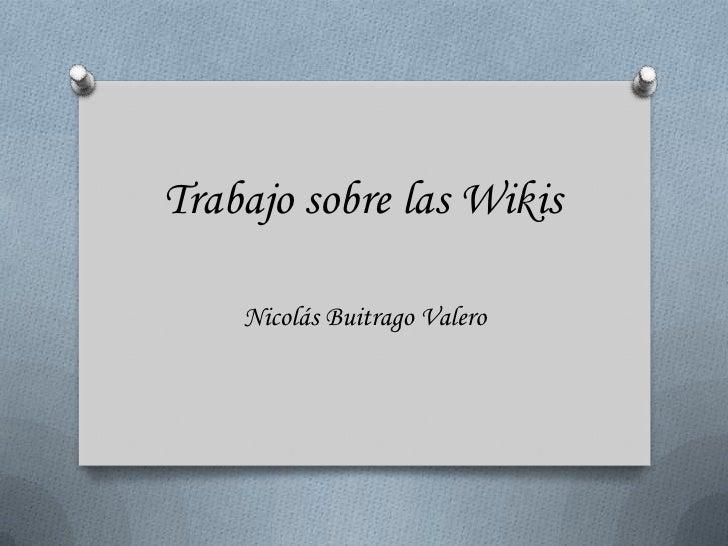 Trabajo sobre las Wikis    Nicolás Buitrago Valero