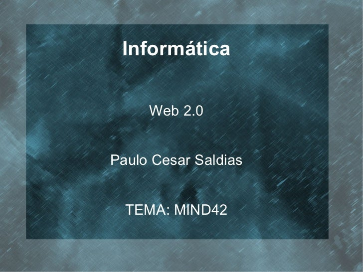 Informática     Web 2.0Paulo Cesar Saldias  TEMA: MIND42