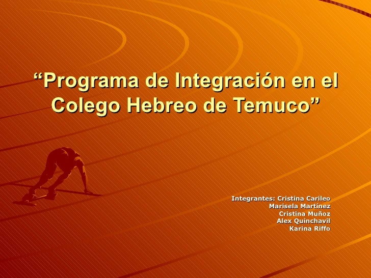""""""" Programa de Integración en el Colego Hebreo de Temuco"""" Integrantes: Cristina Carileo Marisela Martínez Cristina Muñoz Al..."""