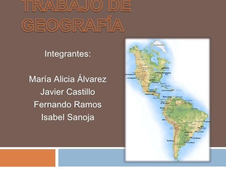 Trabajo de Geografía<br />Integrantes: <br />María Alicia Álvarez<br />Javier Castillo<br />Fernando Ramos <br />Isabel Sa...
