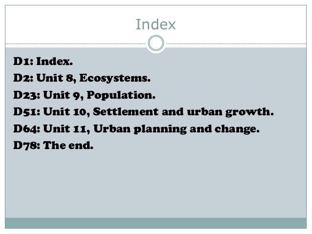 Index D1: Index. D2: Unit 8, Ecosystems. D23: Unit 9, Population. D51: Unit 10, Settlement and urban growth. D64: Unit 11,...