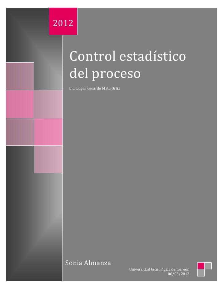 2012   Control estadístico   del proceso   Lic. Edgar Gerardo Mata Ortiz  Sonia Almanza                                   ...
