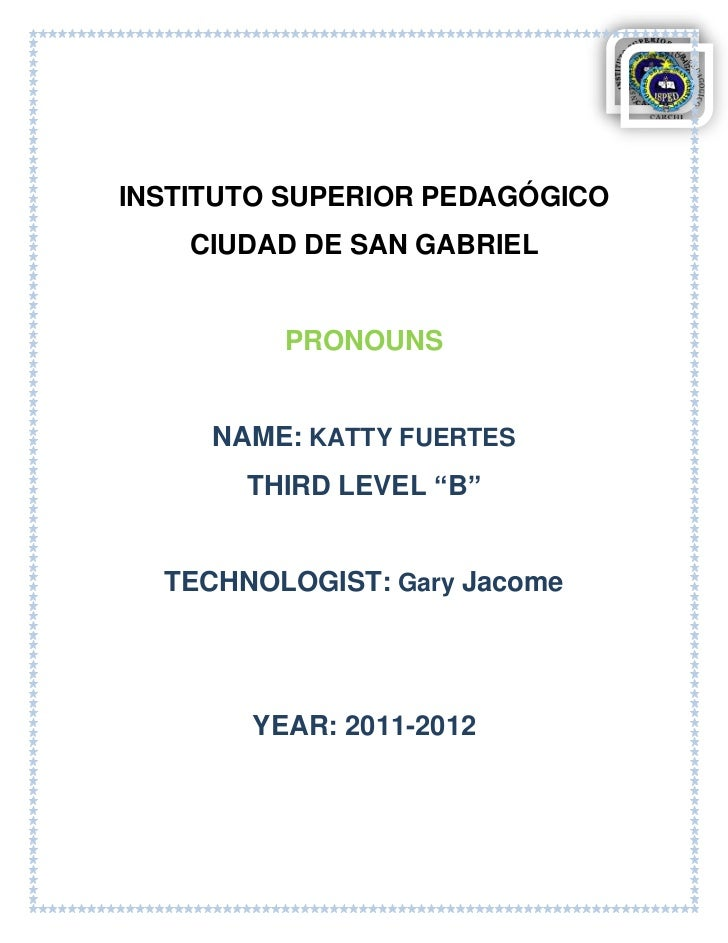"INSTITUTO SUPERIOR PEDAGÓGICO    CIUDAD DE SAN GABRIEL         PRONOUNS     NAME: KATTY FUERTES       THIRD LEVEL ""B""  TEC..."