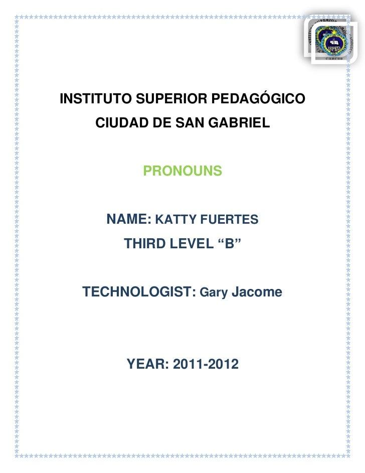 "INSTITUTO SUPERIOR PEDAGÓGICO    CIUDAD DE SAN GABRIEL         PRONOUNS     NAME: KATTY FUERTES       THIRD LEVEL ""B""  TEC..."