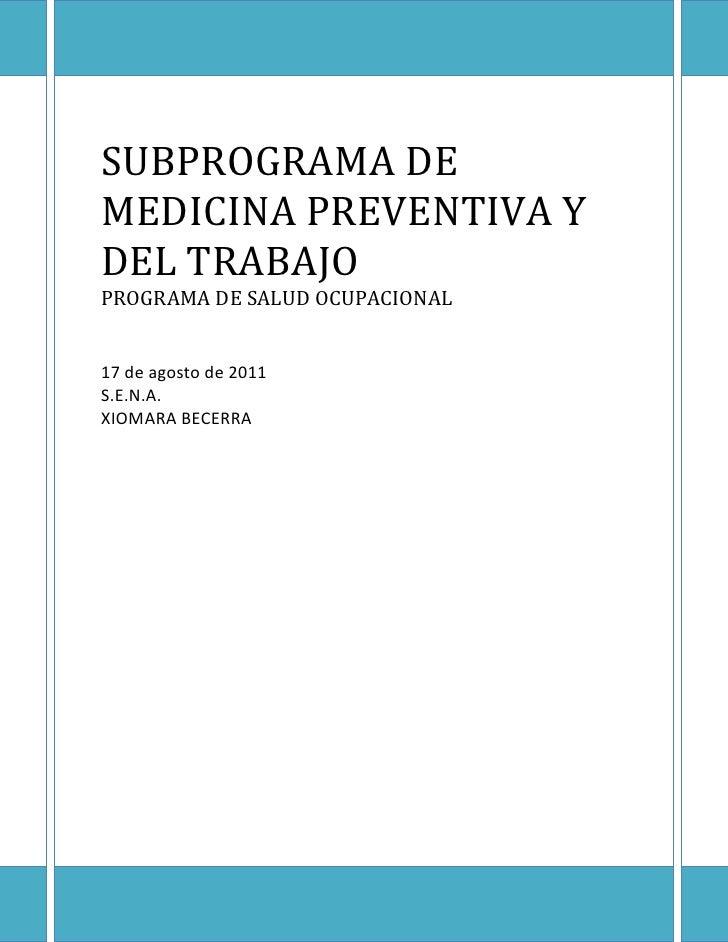 SUBPROGRAMA DEMEDICINA PREVENTIVA YDEL TRABAJOPROGRAMA DE SALUD OCUPACIONAL17 de agosto de 2011S.E.N.A.XIOMARA BECERRA