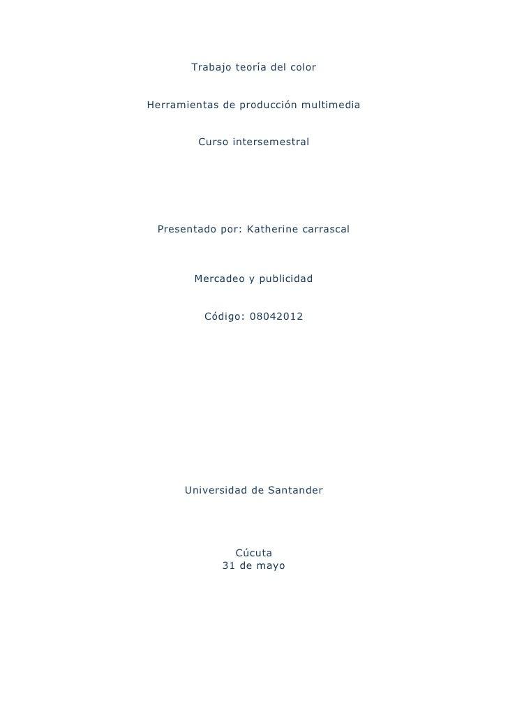 Trabajo teoría del color   Herramientas de producción multimedia           Curso intersemestral      Presentado por: Kathe...