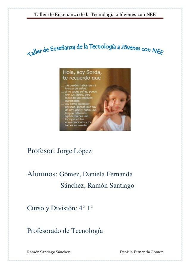 Taller de Enseñanza de la Tecnología a Jóvenes con NEEProfesor: Jorge LópezAlumnos: Gómez, Daniela Fernanda               ...