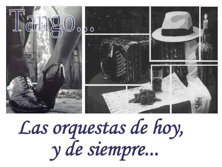 Las orquestas de tango de hoy y de siempre.