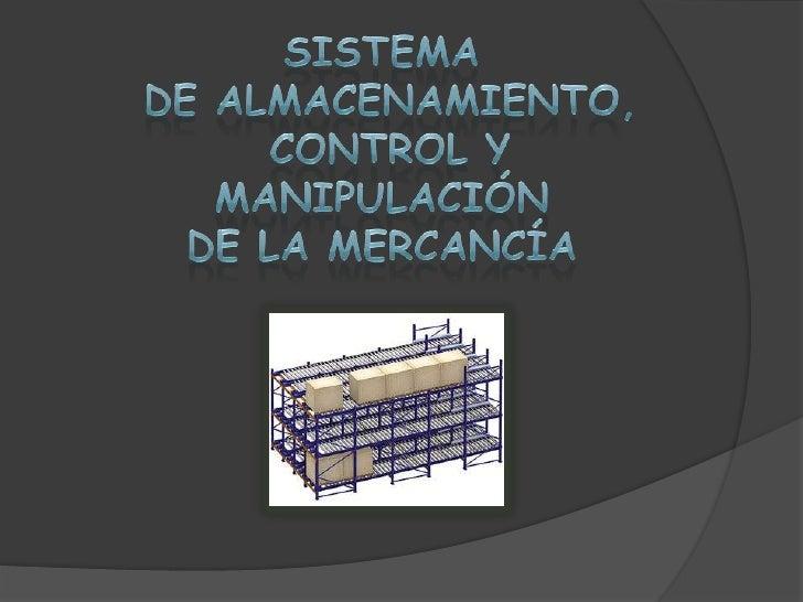 SISTEMA<br /> DE ALMACENAMIENTO,<br /> CONTROL Y <br />MANIPULACIÓN <br />DE LA MERCANCÍA<br />