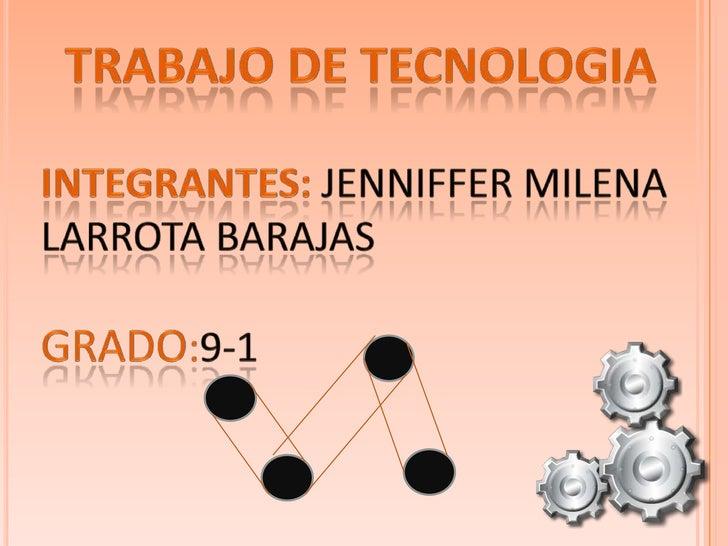 TRABAJO DE TECNOLOGIA<br />INTEGRANTES: Jenniffer Milena Larrota Barajas<br />GRADO:9-1<br />
