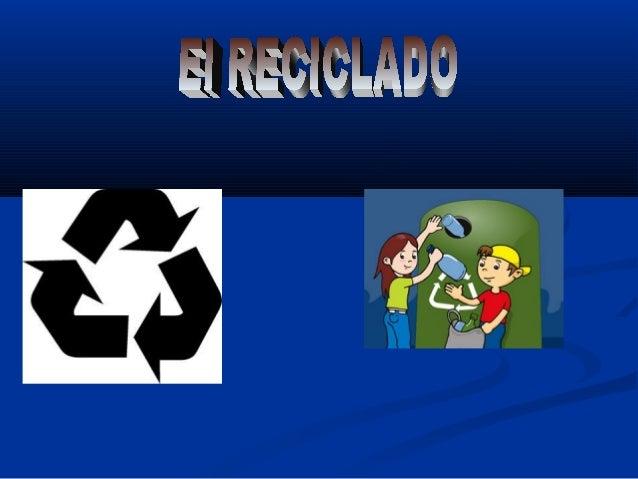 ReciclajeReciclaje  El reciclaje es el proceso mediante el cualEl reciclaje es el proceso mediante el cual productos de d...