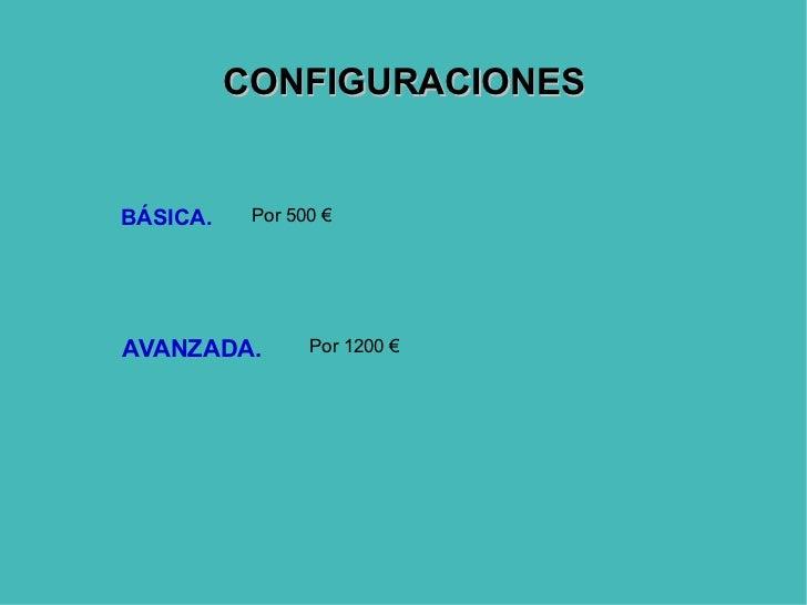 BÁSICA. AVANZADA. CONFIGURACIONES Por 500 € Por 1200 €