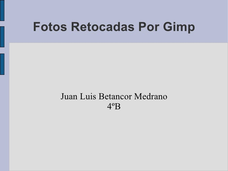 Fotos Retocadas Por Gimp Juan Luis Betancor Medrano 4ºB