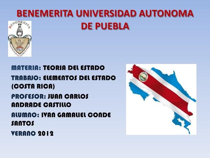 BENEMERITA UNIVERSIDAD AUTONOMA             DE PUEBLAMATERIA: TEORIA DEL ESTADOTRABAJO: ELEMENTOS DEL ESTADO(COSTA RICA)PR...