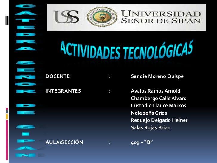 ACTIVIDADES TECNOLÓGICAS<br />CÁTEDRA SEÑOR DE SIPÁN<br />DOCENTE:Sandie Moreno Quispe<br />INTEGRANTES:Avalos Ramos...