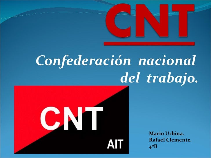 Confederación  nacional  del  trabajo. Mario Urbina. Rafael Clemente. 4ºB