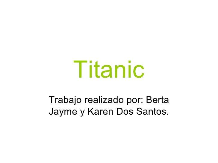 TitanicTrabajo realizado por: BertaJayme y Karen Dos Santos.