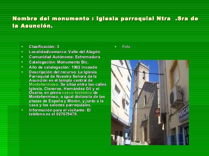 Nombre del monumento : Iglesia parroquial Ntra  .Sra de la Asunción. <ul><li>Clasificación: 3 </li></ul><ul><li>Localidad/...