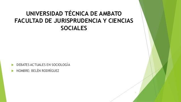UNIVERSIDAD TÉCNICA DE AMBATO FACULTAD DE JURISPRUDENCIA Y CIENCIAS SOCIALES    DEBATES ACTUALES EN SOCIOLOGÍA    NOMBRE...