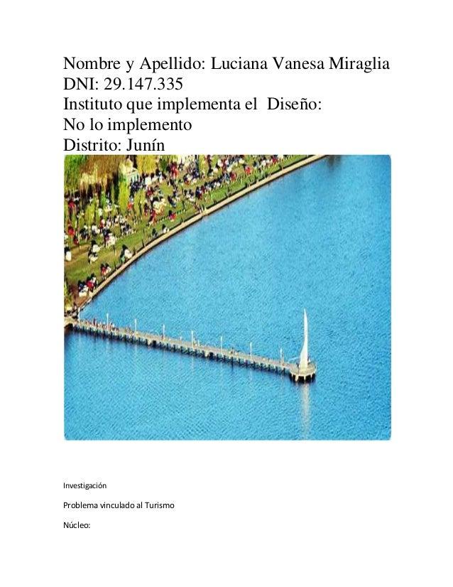 Nombre y Apellido: Luciana Vanesa MiragliaDNI: 29.147.335Instituto que implementa el Diseño:No lo implementoDistrito: Juní...