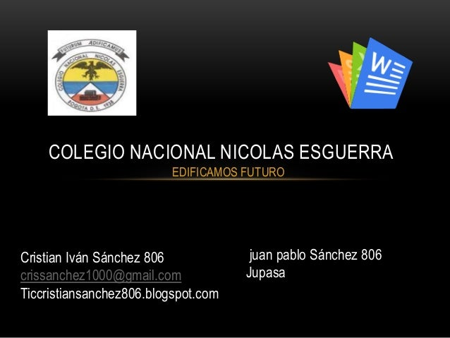 EDIFICAMOS FUTURO COLEGIO NACIONAL NICOLAS ESGUERRA Cristian Iván Sánchez 806 crissanchez1000@gmail.com Ticcristiansanchez...