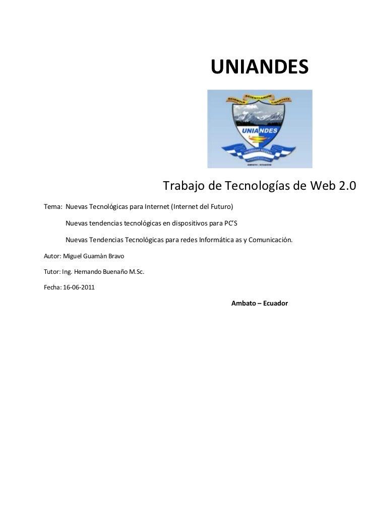 UNIANDES                                      Trabajo de Tecnologías de Web 2.0Tema: Nuevas Tecnológicas para Internet (In...