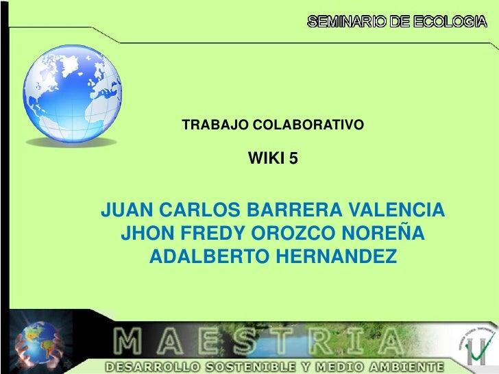 TRABAJO COLABORATIVO             WIKI 5JUAN CARLOS BARRERA VALENCIA  JHON FREDY OROZCO NOREÑA    ADALBERTO HERNANDEZ
