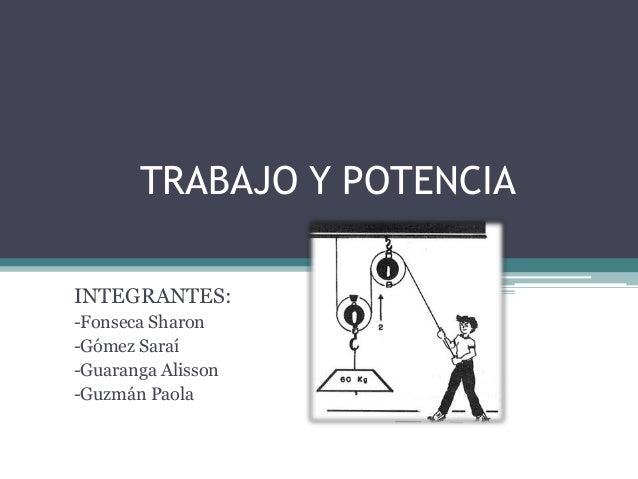 TRABAJO Y POTENCIA INTEGRANTES: -Fonseca Sharon -Gómez Saraí -Guaranga Alisson -Guzmán Paola