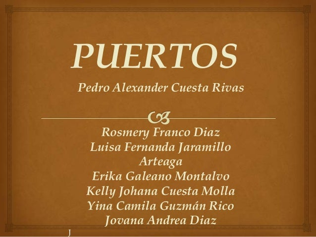 PUERTOS    Pedro Alexander Cuesta Rivas       Rosmery Franco Diaz     Luisa Fernanda Jaramillo              Arteaga      E...