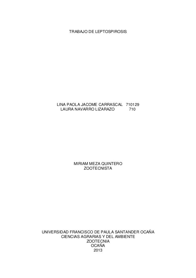 TRABAJO DE LEPTOSPIROSISLINA PAOLA JACOME CARRASCAL 710129LAURA NAVARRO LIZARAZO 710MIRIAM MEZA QUINTEROZOOTECNISTAUNIVERS...