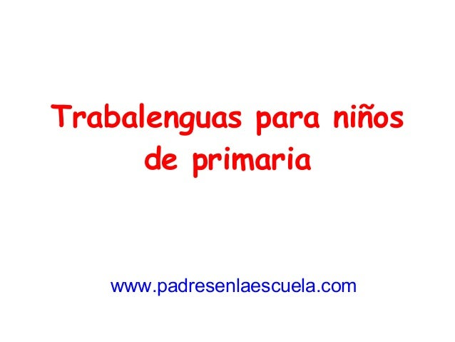 Trabalenguas para niños de primaria www.padresenlaescuela.com