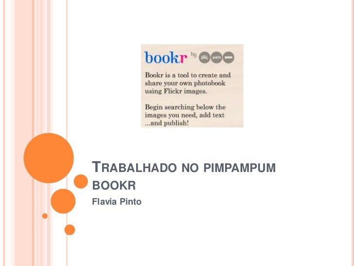 TRABALHADO NO PIMPAMPUMBOOKRFlavia Pinto