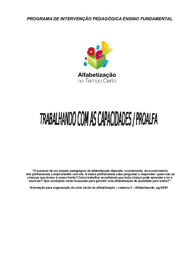 """PROGRAMA DE INTERVENÇÃO PEDAGÓGICA ENSINO FUNDAMENTAL     """"O sucesso de um projeto pedagógico de alfabetização depende, cr..."""