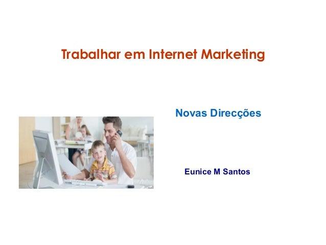 Trabalhar em Internet Marketing  Novas Direcções  Eunice M Santos