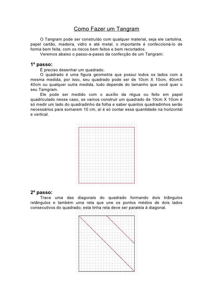 Como Fazer um Tangram    O Tangram pode ser construído com qualquer material, seja ele cartolina,papel cartão, madeira, vi...