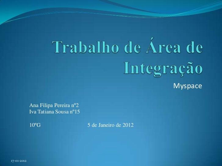 Myspace             Ana Filipa Pereira nº2             Iva Tatiana Sousa nº15             10ºG                     5 de Ja...