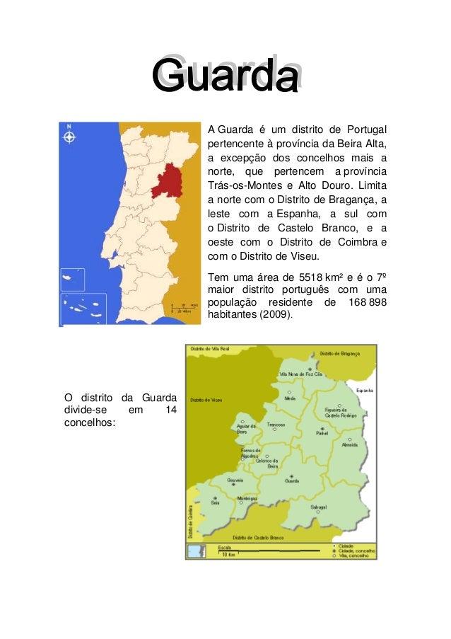 A Guarda é um distrito de Portugal pertencente à província da Beira Alta, a excepção dos concelhos mais a norte, que perte...