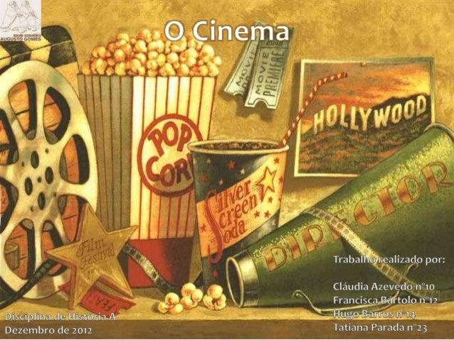 • O cinema nasceu em França originado pelos  irmãos Lumière;• É considerado a Sétima Arte;• Rapidamente esta arte se  univ...