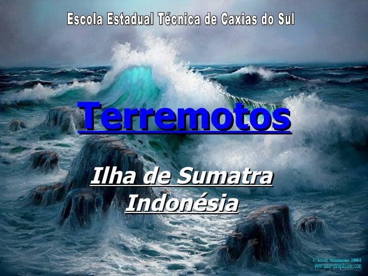 Terremotos Ilha de Sumatra Indonésia Escola Estadual Técnica de Caxias do Sul