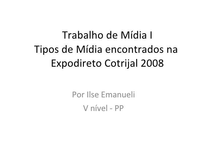 Trabalho de Mídia I Tipos de Mídia encontrados na  Expodireto Cotrijal 2008 Por Ilse Emanueli V nível - PP