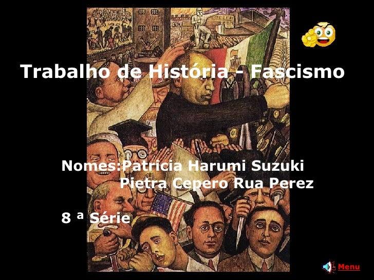 Trabalho de História - Fascismo Nomes:Patricia Harumi Suzuki Pietra Cepero Rua Perez 8 ª Série Menu
