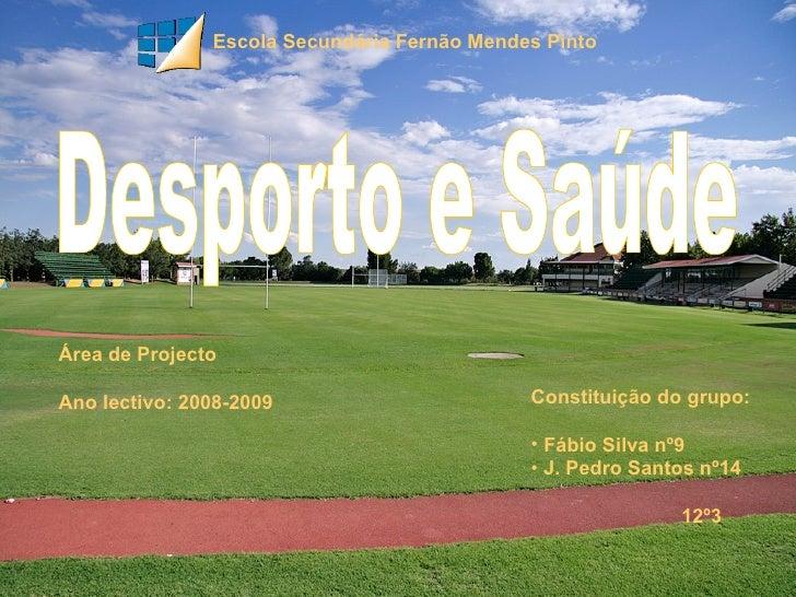 Escola Secundária Fernão Mendes Pinto Desporto e Saúde Área de Projecto Ano lectivo: 2008-2009 <ul><li>Constituição do gru...
