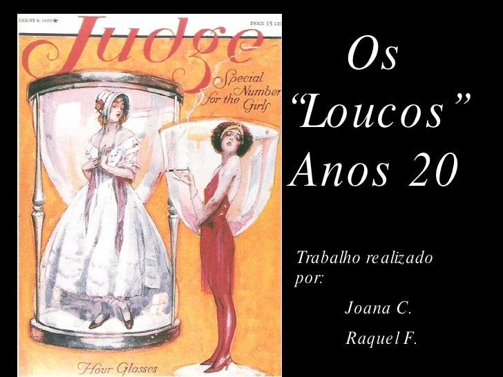 """Os """"Loucos"""" Anos 20 Trabalho realizado por:  Joana C.  Raquel F."""