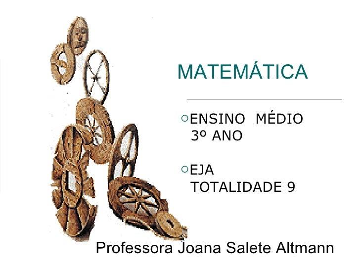 MATEMÁTICA <ul><li>ENSINO  MÉDIO </li></ul><ul><li>3º ANO  </li></ul><ul><li>EJA </li></ul><ul><li>TOTALIDADE 9 </li></ul>...