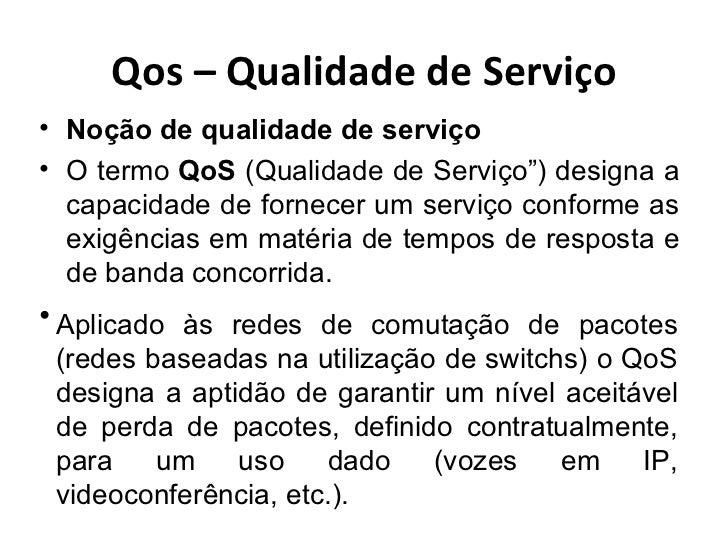 """Qos – Qualidade de Serviço <ul><li>Noção de qualidade de serviço </li></ul><ul><li>O termo  QoS  (Qualidade de Serviço"""") d..."""