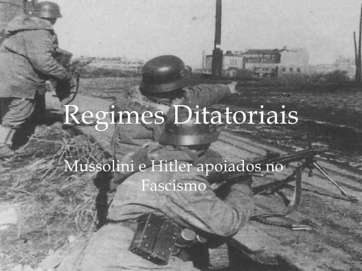 Regimes Ditatoriais Mussolini e Hitler apoiados no Fascismo