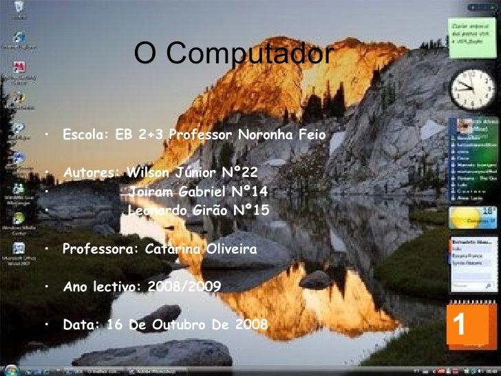 <ul><li>Escola: EB 2+3 Professor Noronha Feio </li></ul><ul><li>Autores: Wilson Júnior Nº22 </li></ul><ul><li>Joiram Gabri...