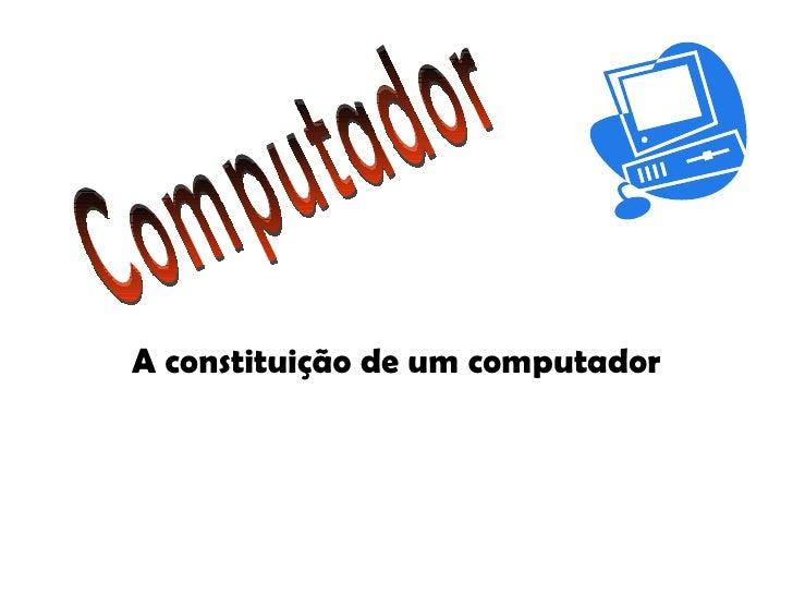 A constituição de um computador Computador