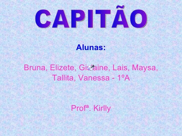 <ul><li>Alunas: </li></ul><ul><li>Bruna, Elizete, Gislaine, Lais, Maysa, </li></ul><ul><li>Tallita, Vanessa - 1ºA </li></u...